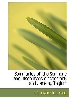 Summaries of the Sermons and Discourses of Sherlock and Jeremy Taylor.