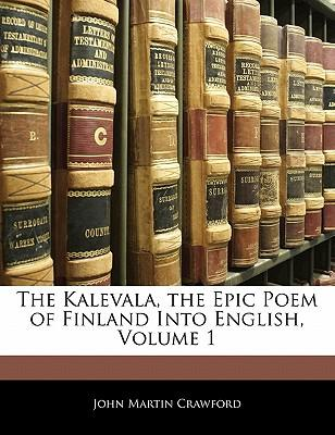 The Kalevala, the Epic Poem of Finland Into English, Volume 1