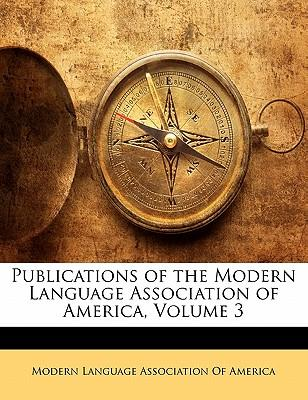 Publications of the Modern Language Association of America, Volume 3