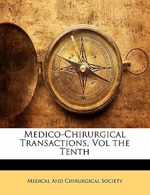 Medico-Chirurgical Transactions, Vol the Tenth