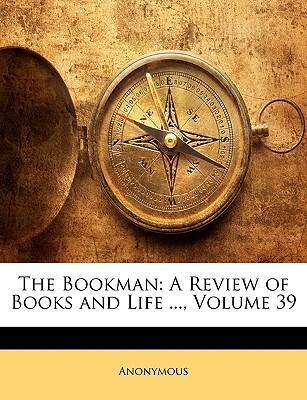 The Bookman : A Review of Books and Life ..., Volume 39