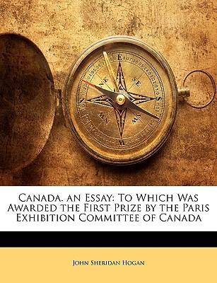 Epub téléchargement gratuit Canada. an Essay : To Which Was Awarded the First Prize by the Paris Exhibition Committee of Canada by John Sheridan Hogan (Littérature Française) MOBI 1144157811