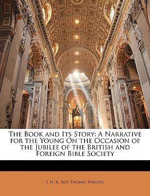 The Book and Its Story : A Narrative for the Young on the Occasion of the Jubilee of the British and Foreign Bible Society