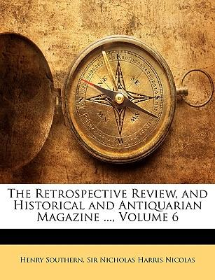 The Retrospective Review, and Historical and Antiquarian Magazine ..., Volume 6