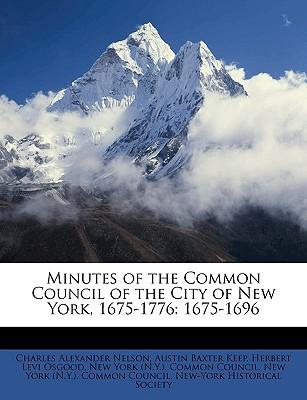Minutes of the Common Council of the City of New York, 1675-1776 : 1675-1696