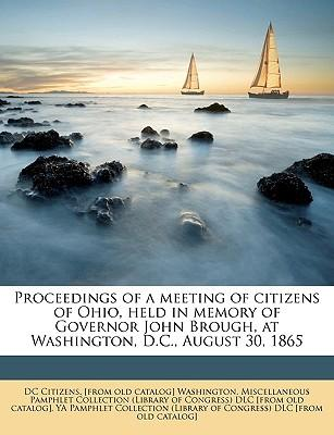 Proceedings of a Meeting of Citizens of Ohio, Held in Memory of Governor John Brough, at Washington, D.C., August 30, 1865