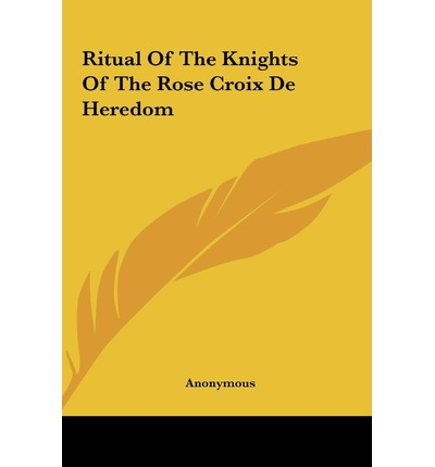 Ritual of the Knights of the Rose Croix de Heredom