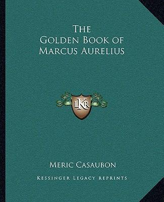 The Golden Book of Marcus Aurelius : Meric Casaubon ...