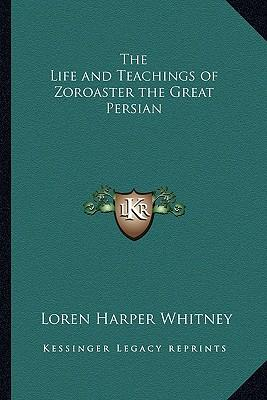 The Life and Teachings of Zoroaster the Great Persian