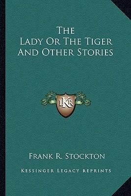 lady or the tiger by frank stockton Find out about literary elements in the lady or the tiger by frank stockton elements include characters in the lady or the tiger, theme and much more.