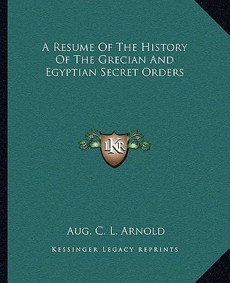 A Resume of the History of the Grecian and Egyptian Secret Orders