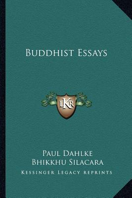 buddhist essays paul dahlke Buddhism and science by paul dahlke 1913  essays in logos and gnosis in  relation to neo-buddhist theosophy by thomas simcox 1905.