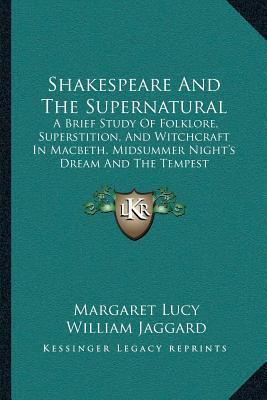 shakespeares supernatural One of the roles of the supernatural in a midsummer night's dream is to create a dreamlike state that helps portray shakespeare's theme of fantasy vs realitycritic northrop frye points out that.