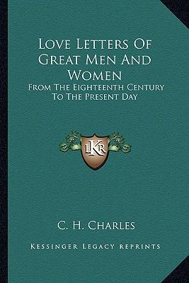 Love Letters Of Great Men And Women C H Charles