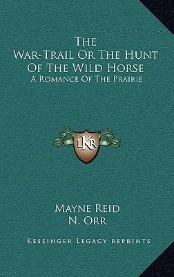 The War-Trail or the Hunt of the Wild Horse