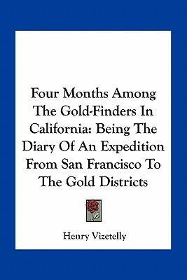 Four Months Among the Gold-Finders in California : Being the Diary of an Expedition from San Francisco to the Gold Districts