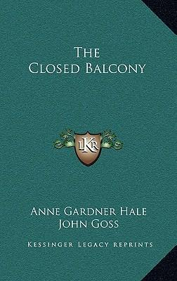 The closed balcony anne gardner hale 9781163861974 for Closed balcony