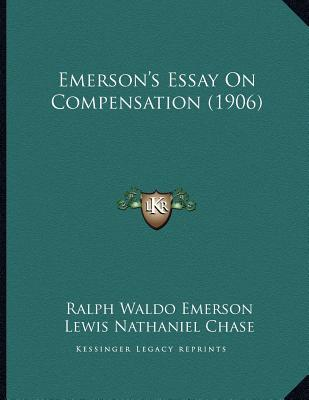 emersons essay compensation You get what you giveralph waldo emerson, in his essay, compensation, wrote that each person is compensated in like manner for that which he or she.