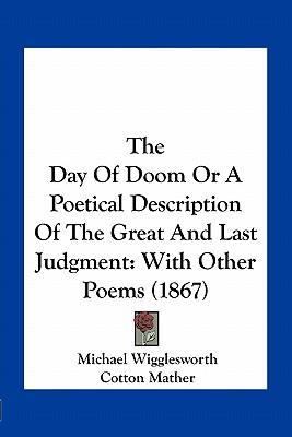 the day of the doom michael wigglesworth The day of doom, or, a poetical description of the great and last judgment : with other poems item preview remove-circle share or embed this item by wigglesworth, michael, 1631-1705 dean, john ward, 1815-1902 mather, cotton, 1663-1728.