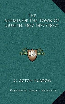 The Annals of the Town of Guelph, 1827-1877 (1877)