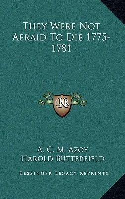 They Were Not Afraid to Die 1775-1781 : A C M Azoy ...