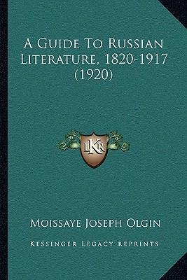 A Guide to Russian Literature, 1820-1917 (1920) a Guide to Russian Literature, 1820-1917 (1920)