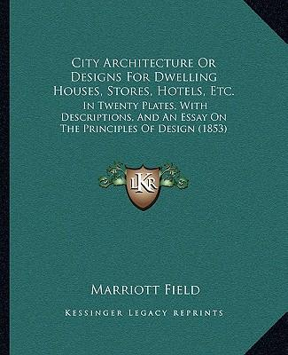 City Architecture or Designs for Dwelling Houses, Stores, Hotels, Etc. : In Twenty Plates, with Descriptions, and an Essay on the Principles of Design (1853)