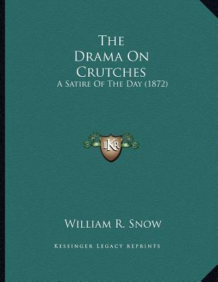The Drama on Crutches : A Satire of the Day (1872)