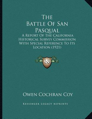 the battle of san pasqual But he is also known for his heroic actions as he and beale saved american  forces from imminent slaughter during the battle of san pasqual in southern.