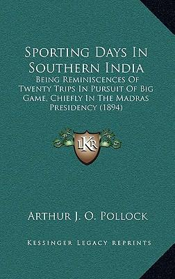 Sporting Days in Southern India : Being Reminiscences of Twenty Trips in Pursuit of Big Game, Chiefly in the Madras Presidency (1894)