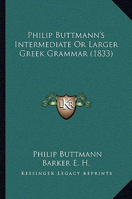 Philip Buttmann's Intermediate or Larger Greek Grammar (1833)