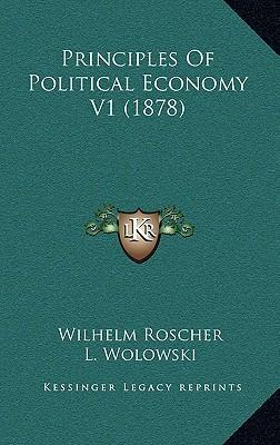 Principles of Political Economy V1 (1878) : Wilhelm