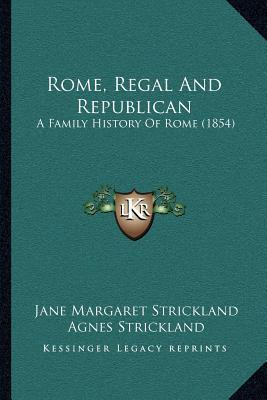 Rome Regal And Republican A Family History Of Rome Volume 1 Jane Lcd