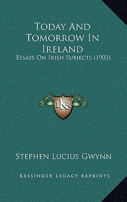 essay on ireland today C desmond greaves (l9l3-l988) an obituary essay for the irish labour  history society by anthony coughlan charles desmond greaves.