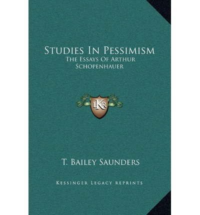 the essays of arthur schopenhauer studies in pessimism Read the essays of arthur schopenhauer studies in pessimism part 4 online for free at novelzeccom.