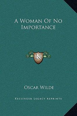 """a woman of no importance by oscar An important oscar wilde 'woman,' and a drama where the playhouse is the draw image eve best in the oscar wilde play, """"a woman of no importance""""  """"a woman of no importance,"""" by."""