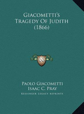 Giacometti's Tragedy of Judith (1866) Giacometti's Tragedy of Judith (1866)