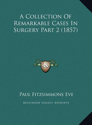 A Collection of Remarkable Cases in Surgery Part 2 (1857) a Collection of Remarkable Cases in Surgery Part 2 (1857)
