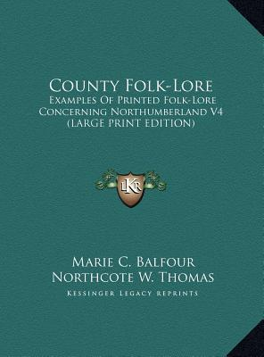 County Folk-Lore : Examples of Printed Folk-Lore Concerning Northumberland V4 (Large Print Edition)