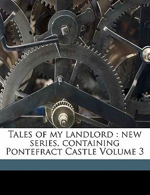 Tales of My Landlord : New Series, Containing Pontefract Castle Volume 3