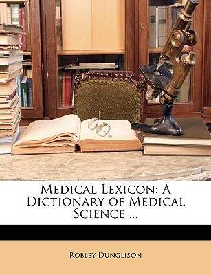 Medical Lexicon : A Dictionary of Medical Science ...