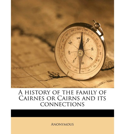 A History of the Family of Cairnes or Cairns and Its Connections