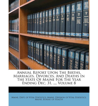 Annual Report Upon the Births, Marriages, Divorces, and Deaths in the State of Maine for the Year Ending Dec. 31, ..., Volume 8