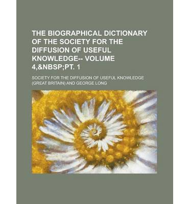 The Biographical Dictionary of the Society for the Diffusion of Useful Knowledge-- Volume 4,