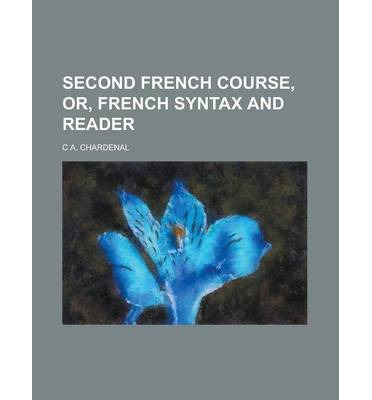 Second French Course, Or, French Syntax and Reader