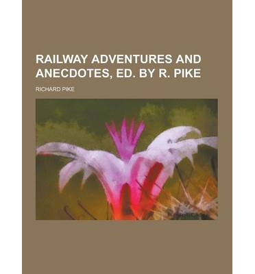 Railway Adventures and Anecdotes, Ed. by R. Pike
