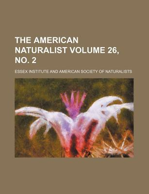 The American Naturalist Volume 26, No. 2