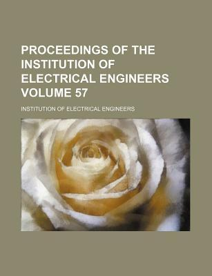 Proceedings of the Institution of Electrical Engineers Volume 57