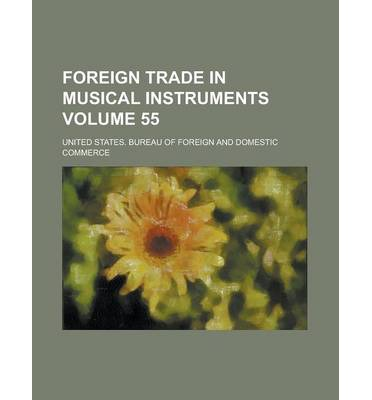 Foreign Trade in Musical Instruments Volume 55