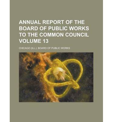 Annual Report of the Board of Public Works to the Common Council Volume 13